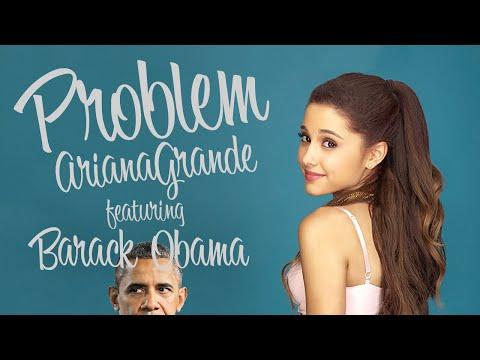 Ariana Grande's Problem Song Cover By Barack Obama